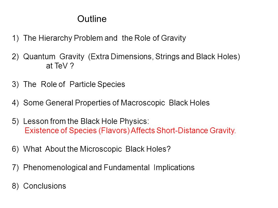 Outline 1) The Hierarchy Problem and the Role of Gravity 2) Quantum Gravity (Extra Dimensions, Strings and Black Holes) at TeV .
