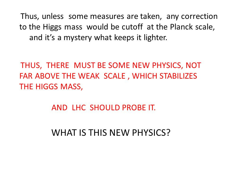 Thus, unless some measures are taken, any correction to the Higgs mass would be cutoff at the Planck scale, and it's a mystery what keeps it lighter.