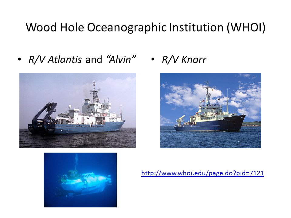 "Wood Hole Oceanographic Institution (WHOI) R/V Atlantis and ""Alvin"" R/V Knorr http://www.whoi.edu/page.do?pid=7121"