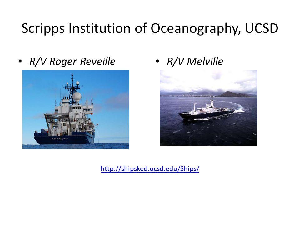 Scripps Institution of Oceanography, UCSD R/V Roger Reveille R/V Melville http://shipsked.ucsd.edu/Ships/