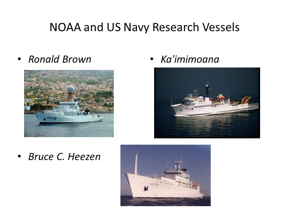 NOAA and US Navy Research Vessels Ronald Brown Bruce C. Heezen Ka'imimoana