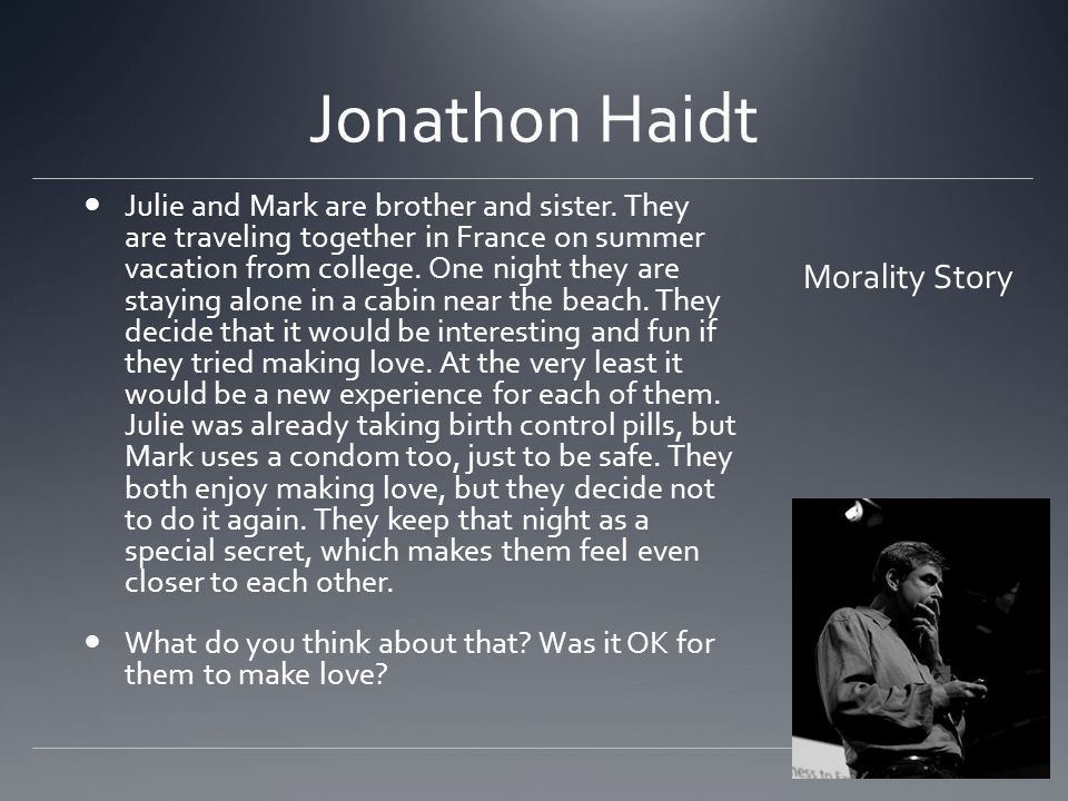 Jonathon Haidt Julie and Mark are brother and sister.