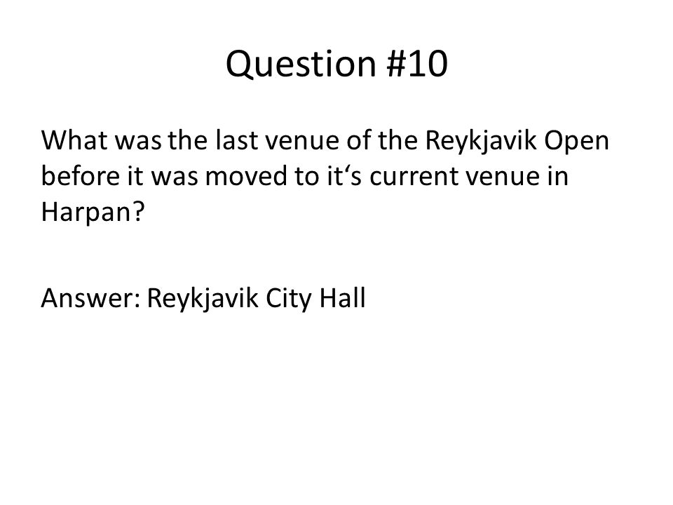 Question #10 What was the last venue of the Reykjavik Open before it was moved to it's current venue in Harpan.