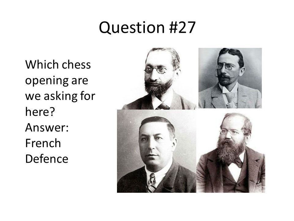Question #27 Which chess opening are we asking for here Answer: French Defence