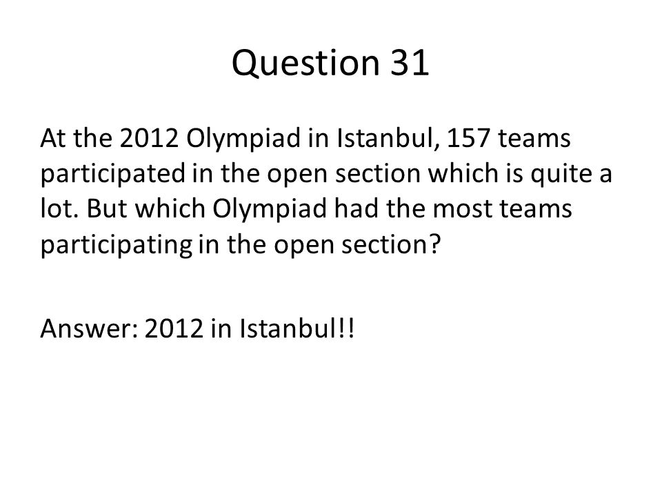 Question 31 At the 2012 Olympiad in Istanbul, 157 teams participated in the open section which is quite a lot.