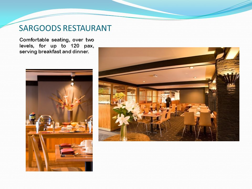 SARGOODS RESTAURANT Comfortable seating, over two levels, for up to 120 pax, serving breakfast and dinner.