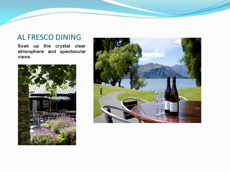 AL FRESCO DINING Soak up the crystal clear atmosphere and spectacular views.