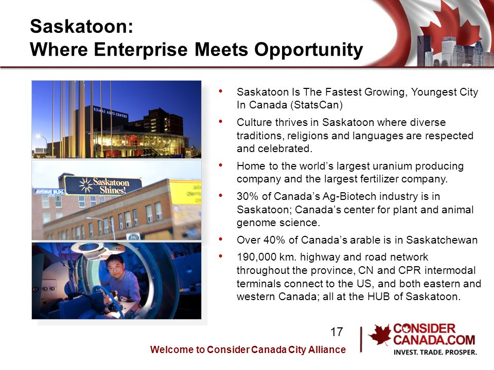 Saskatoon: Where Enterprise Meets Opportunity Saskatoon Is The Fastest Growing, Youngest City In Canada (StatsCan) Culture thrives in Saskatoon where diverse traditions, religions and languages are respected and celebrated.