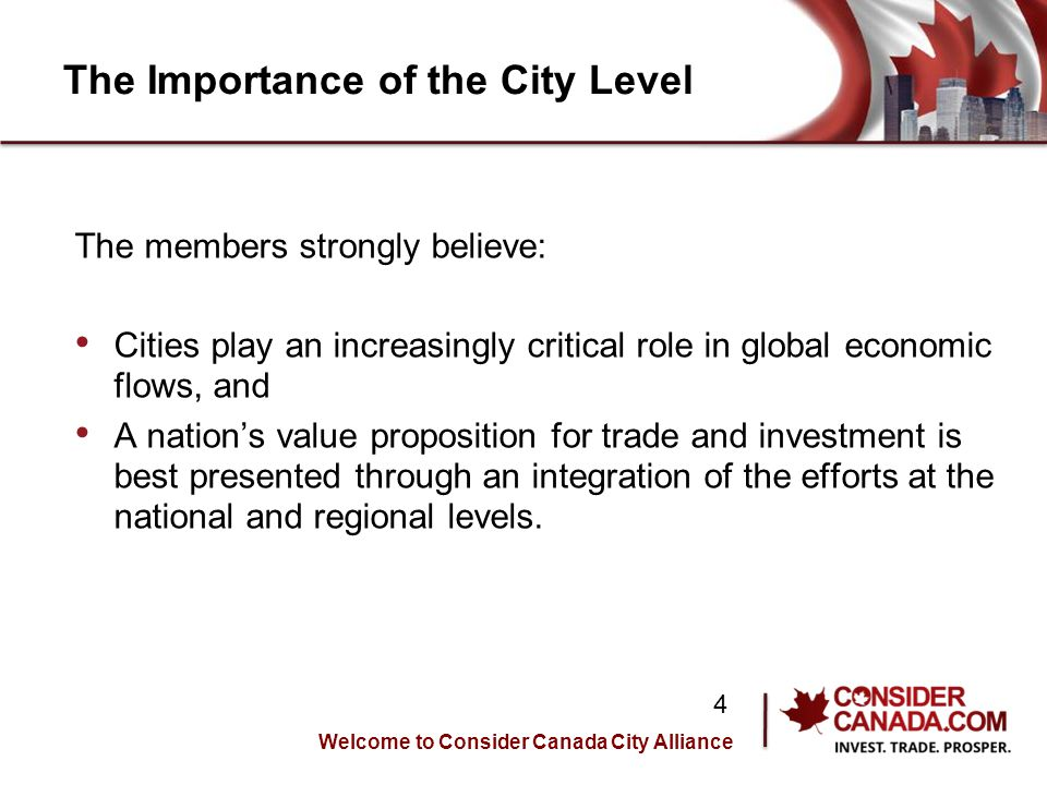 The Importance of the City Level The members strongly believe: Cities play an increasingly critical role in global economic flows, and A nation's value proposition for trade and investment is best presented through an integration of the efforts at the national and regional levels.