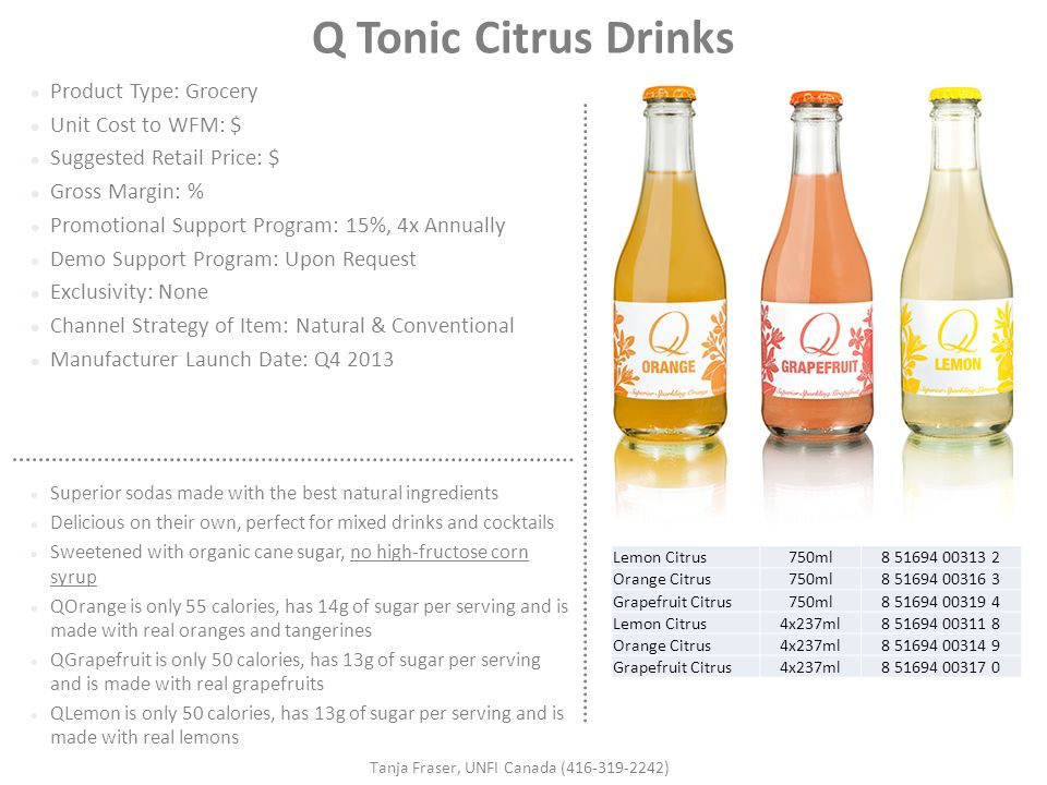 Q Tonic Citrus Drinks Product Type: Grocery Unit Cost to WFM: $ Suggested Retail Price: $ Gross Margin: % Promotional Support Program: 15%, 4x Annuall