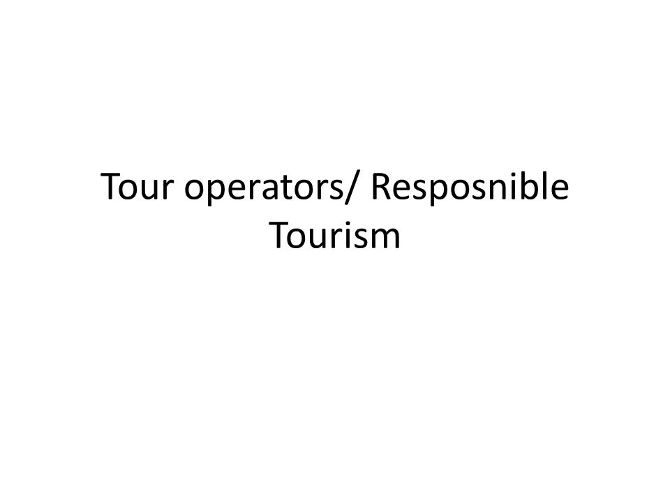 Tour operators/ Resposnible Tourism