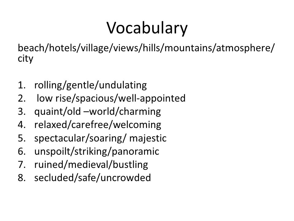 Vocabulary beach/hotels/village/views/hills/mountains/atmosphere/ city 1.rolling/gentle/undulating 2.
