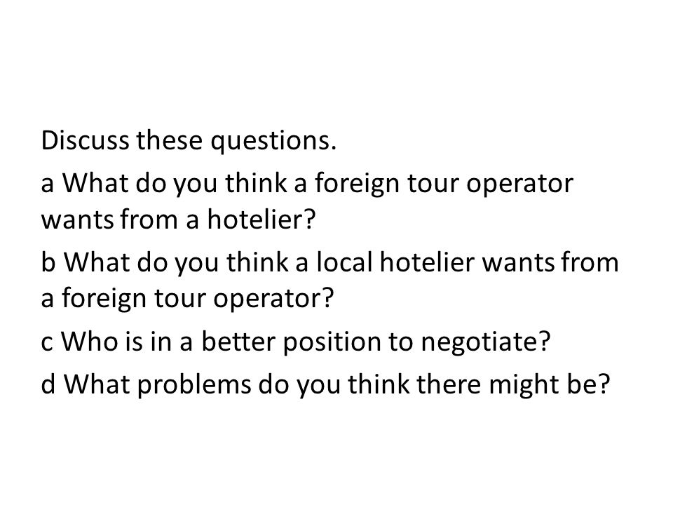 Discuss these questions. a What do you think a foreign tour operator wants from a hotelier.