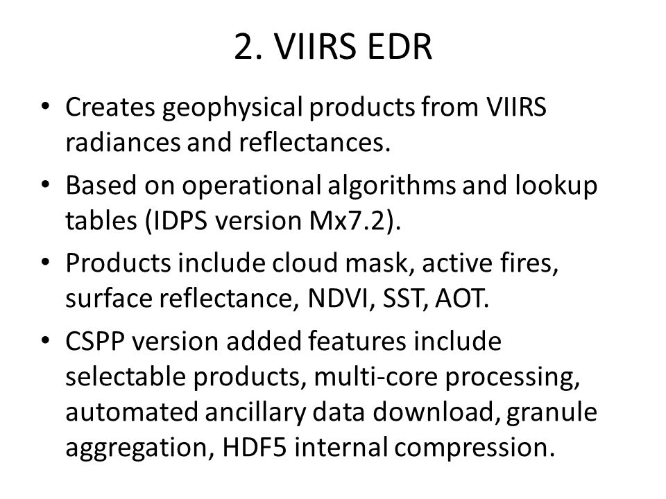 2.VIIRS EDR Creates geophysical products from VIIRS radiances and reflectances.