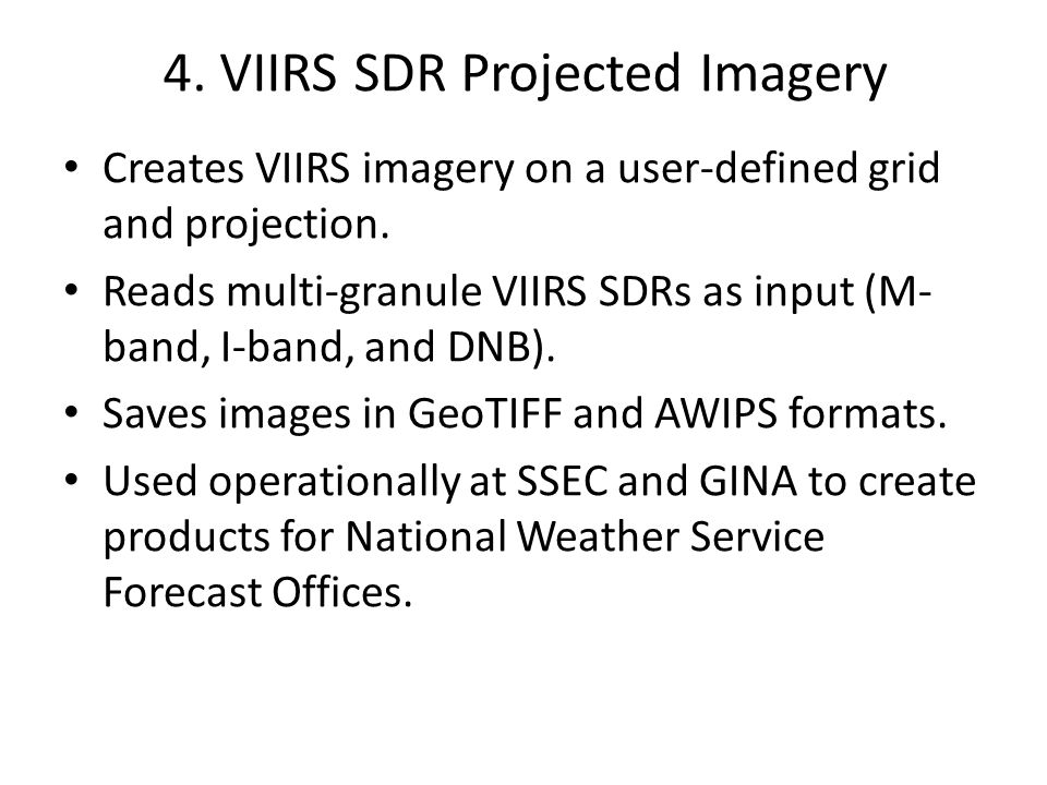 4.VIIRS SDR Projected Imagery Creates VIIRS imagery on a user-defined grid and projection.