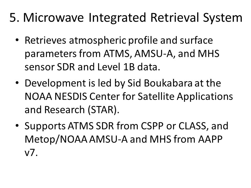 5. Microwave Integrated Retrieval System Retrieves atmospheric profile and surface parameters from ATMS, AMSU-A, and MHS sensor SDR and Level 1B data.