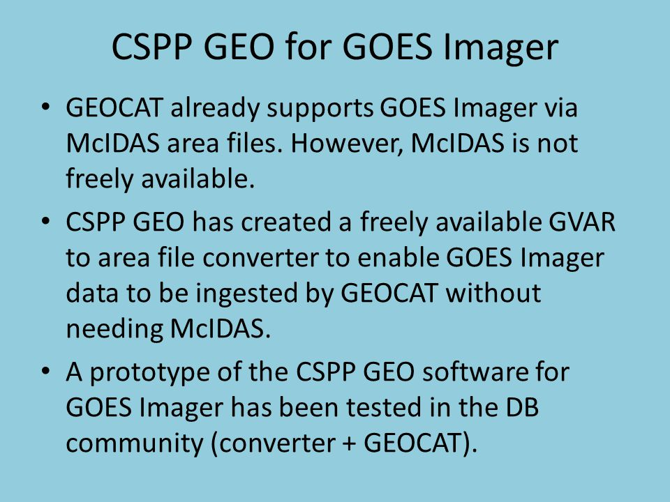 CSPP GEO for GOES Imager GEOCAT already supports GOES Imager via McIDAS area files.