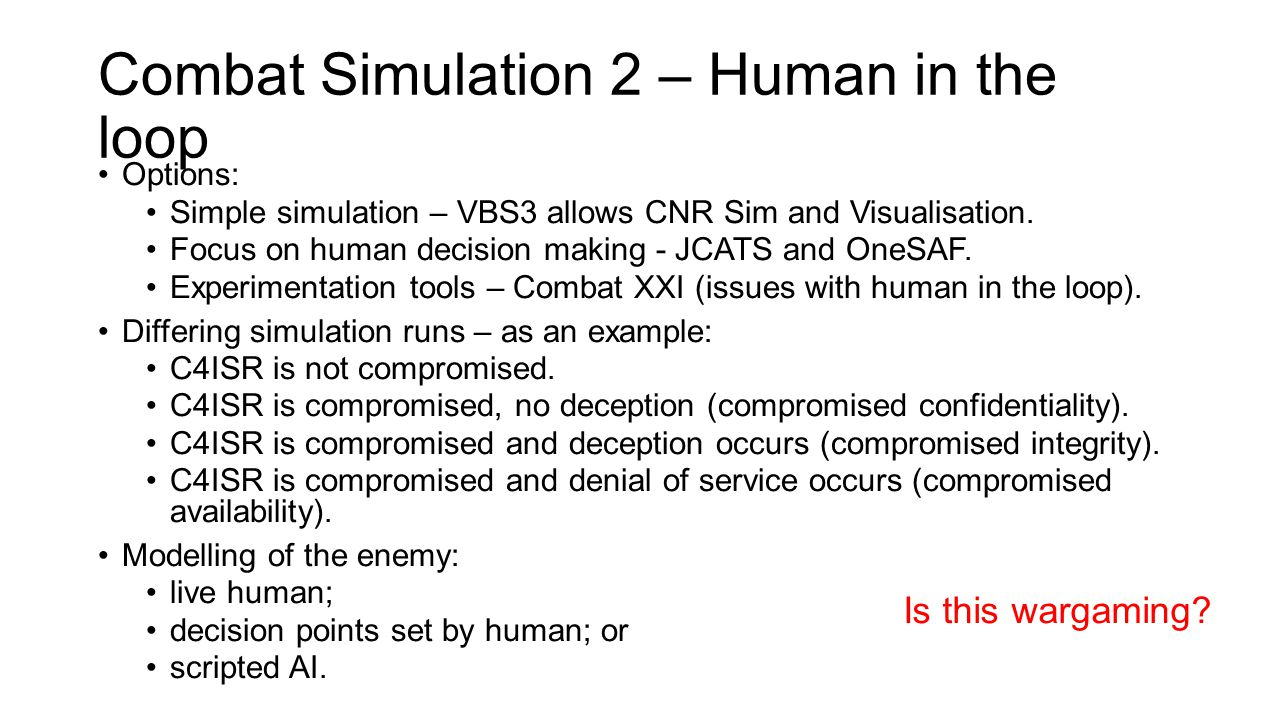 Combat Simulation 2 – Human in the loop Options: Simple simulation – VBS3 allows CNR Sim and Visualisation.