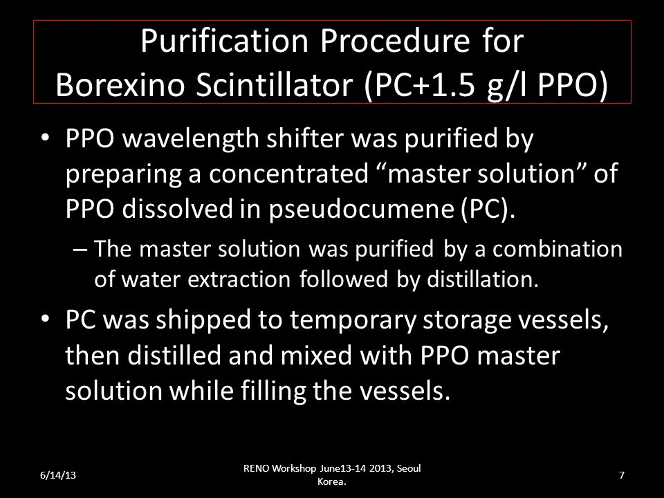 Purification Procedure for Borexino Scintillator (PC+1.5 g/l PPO) PPO wavelength shifter was purified by preparing a concentrated master solution of PPO dissolved in pseudocumene (PC).