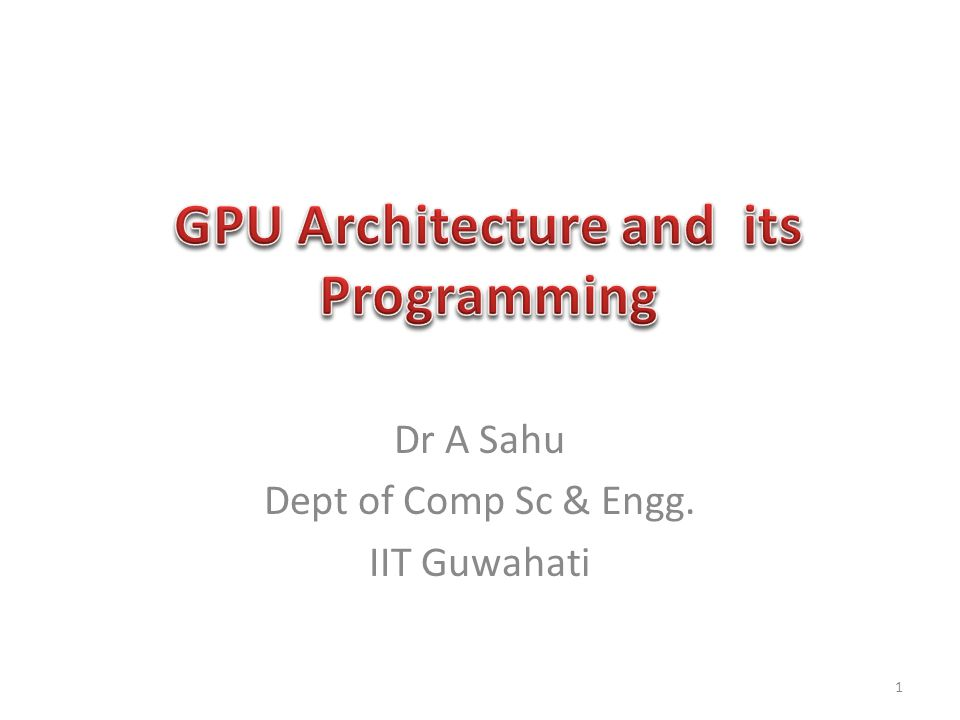 Dr A Sahu Dept of Comp Sc & Engg. IIT Guwahati 1