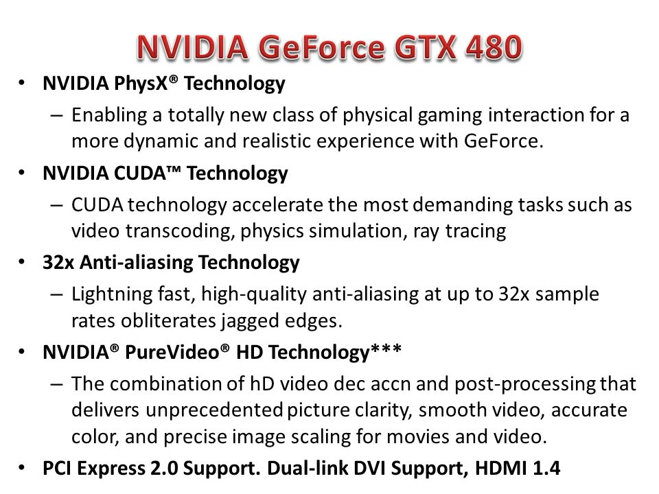 NVIDIA PhysX® Technology – Enabling a totally new class of physical gaming interaction for a more dynamic and realistic experience with GeForce.