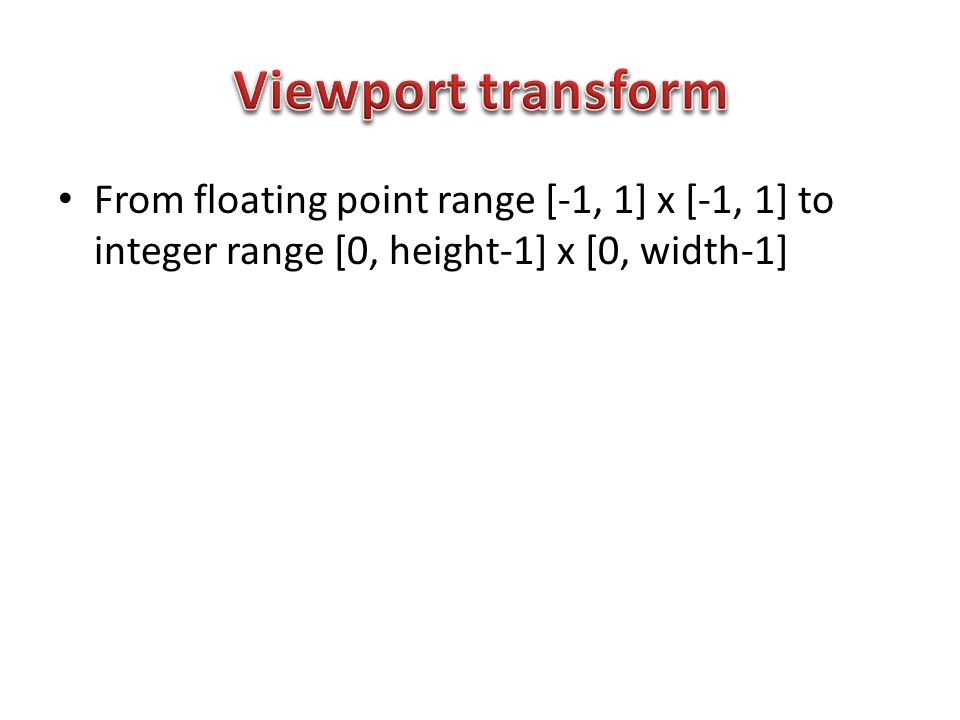 From floating point range [-1, 1] x [-1, 1] to integer range [0, height-1] x [0, width-1]