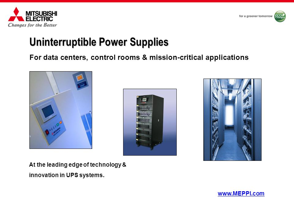 Uninterruptible Power Supplies For data centers, control rooms & mission-critical applications www.MEPPI.com At the leading edge of technology & innovation in UPS systems.