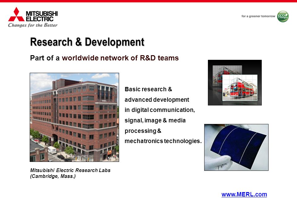 Part of a worldwide network of R&D teams Research & Development Basic research & advanced development in digital communication, signal, image & media processing & mechatronics technologies.