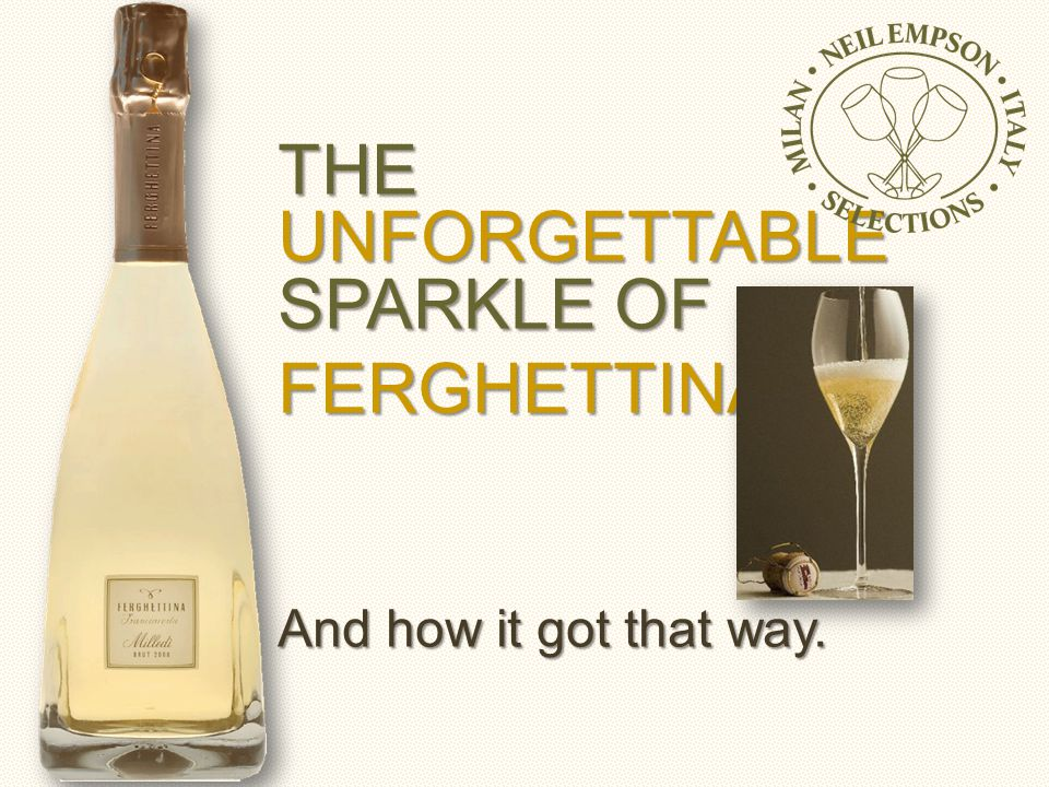 THE UNFORGETTABLE SPARKLE OF FERGHETTINA And how it got that way.