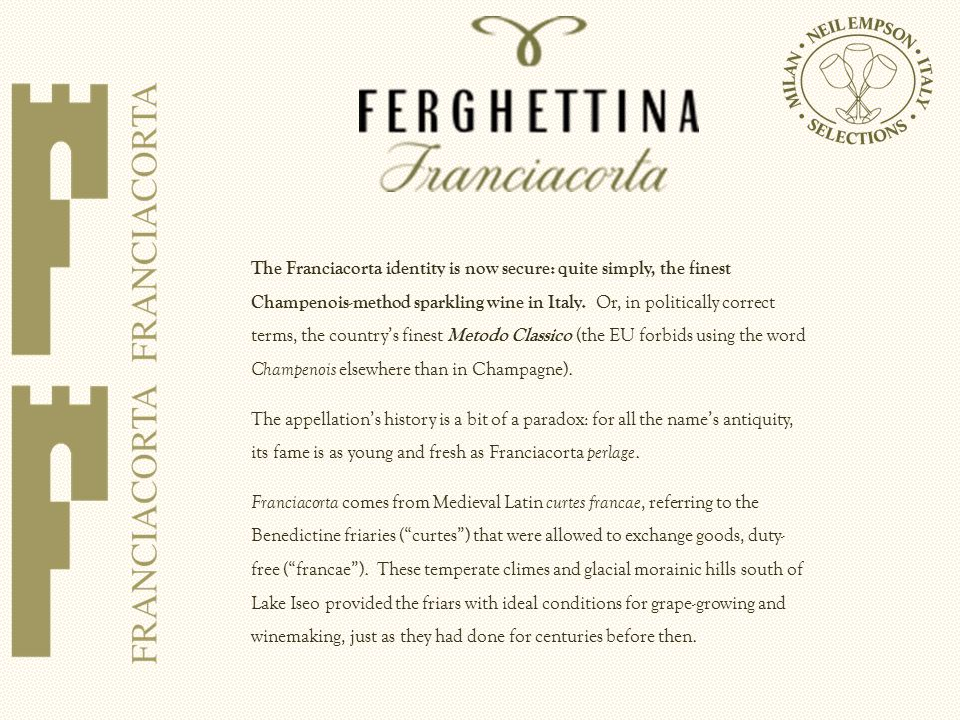 The Franciacorta identity is now secure: quite simply, the finest Champenois-method sparkling wine in Italy.