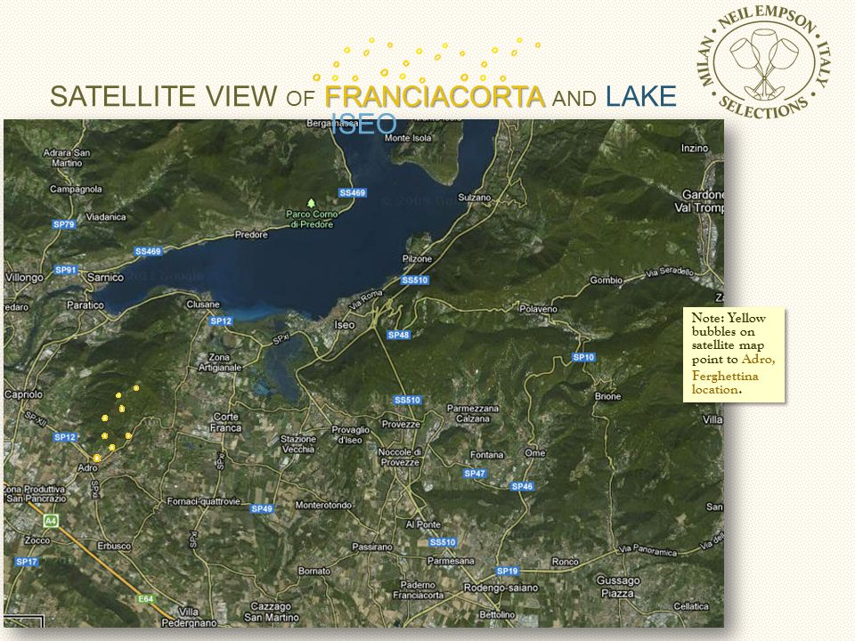 FRANCIACORTA SATELLITE VIEW OF FRANCIACORTA AND LAKE ISEO Note: Yellow bubbles on satellite map point to Adro, Ferghettina location.