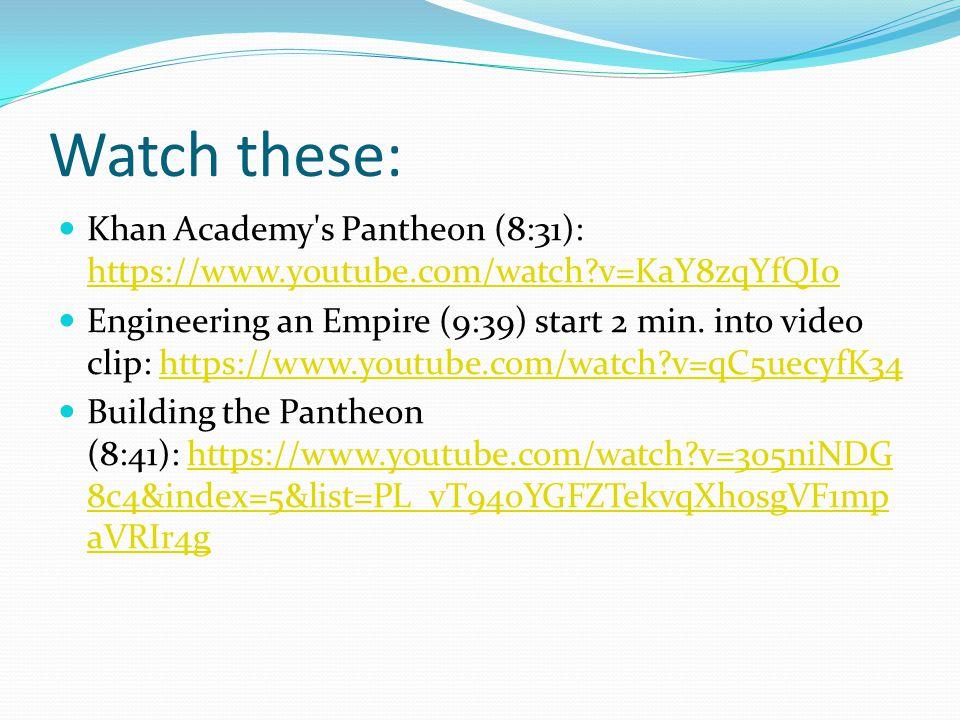 Watch these: Khan Academy s Pantheon (8:31): https://www.youtube.com/watch v=KaY8zqYfQI0 https://www.youtube.com/watch v=KaY8zqYfQI0 Engineering an Empire (9:39) start 2 min.