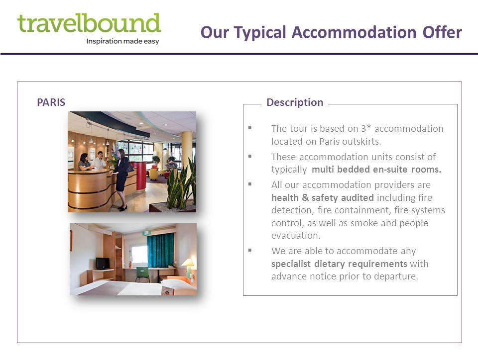 Our Typical Accommodation Offer  The tour is based on 3* accommodation located on Paris outskirts.