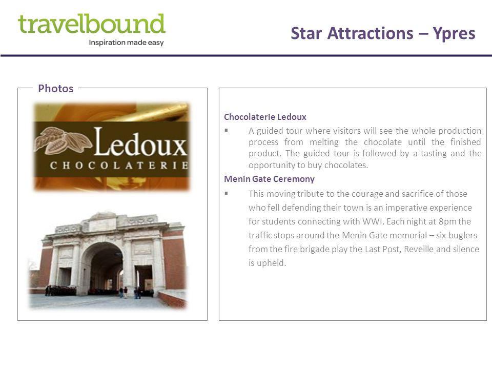 Star Attractions – Ypres Chocolaterie Ledoux  A guided tour where visitors will see the whole production process from melting the chocolate until the finished product.