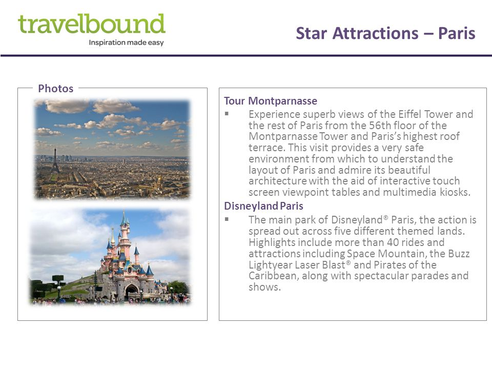 Star Attractions – Paris Tour Montparnasse  Experience superb views of the Eiffel Tower and the rest of Paris from the 56th floor of the Montparnasse Tower and Paris's highest roof terrace.