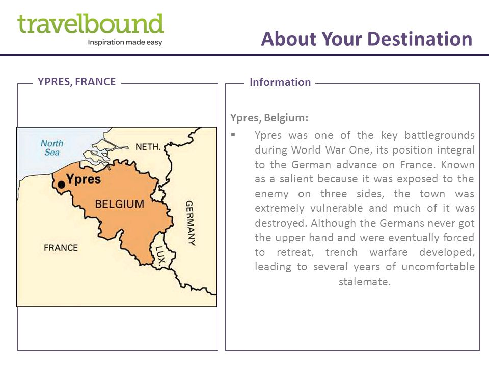 About Your Destination Ypres, Belgium:  Ypres was one of the key battlegrounds during World War One, its position integral to the German advance on France.