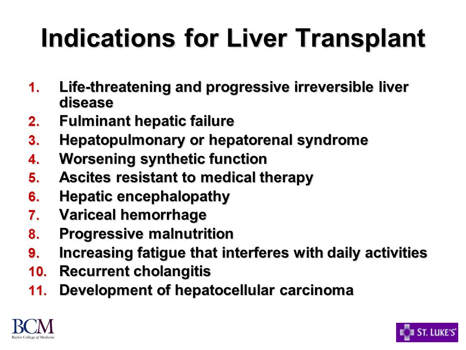 Indications for Liver Transplant 1.Life-threatening and progressive irreversible liver disease 2.