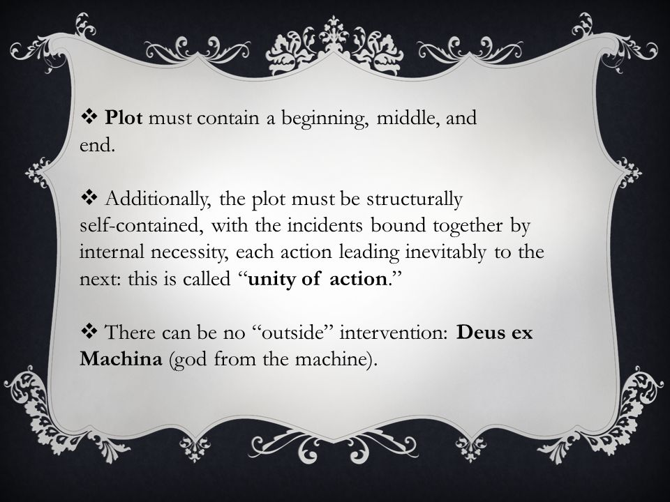 MAJOR COMPONENTS OF PLOT  Incentive Moment- starts the cause-and-effect chain, yet cannot be dependent on anything outside the compass of the play (i.e., its causes are downplayed but its effects are stressed).