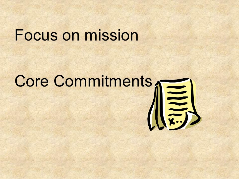 Focus on mission Core Commitments