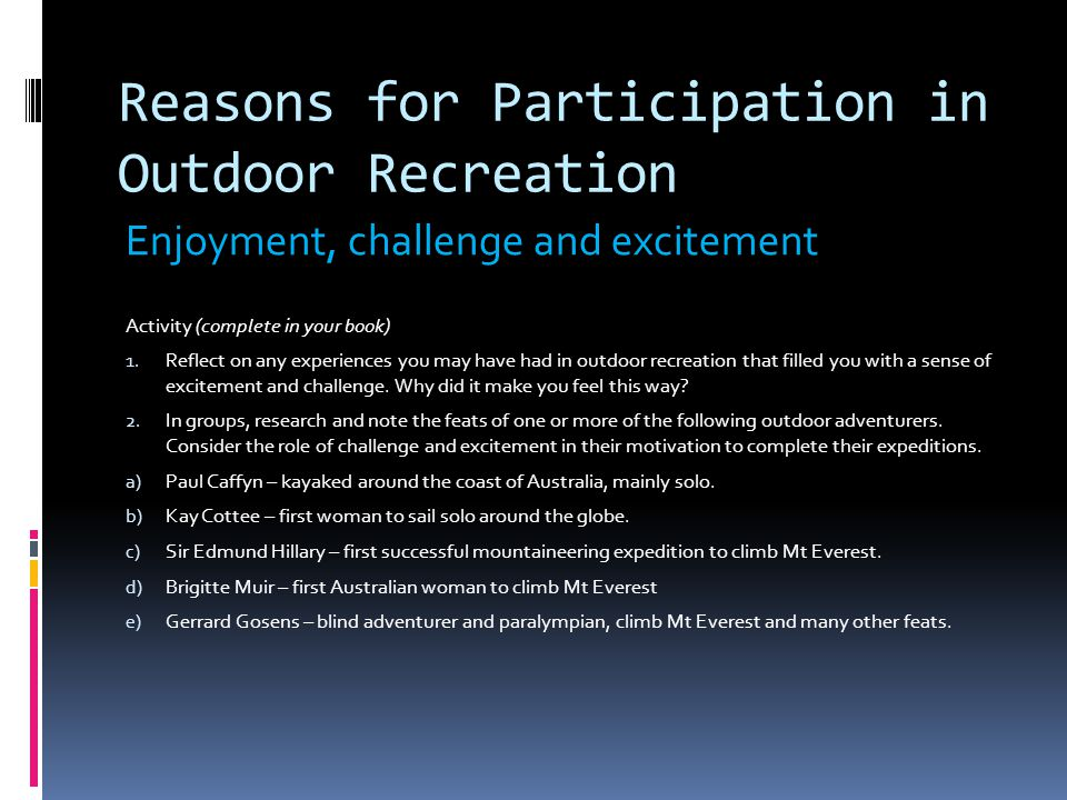 Reasons for Participation in Outdoor Recreation Social Interaction Individuals choose activities according to their needs, personality and lifestyle.