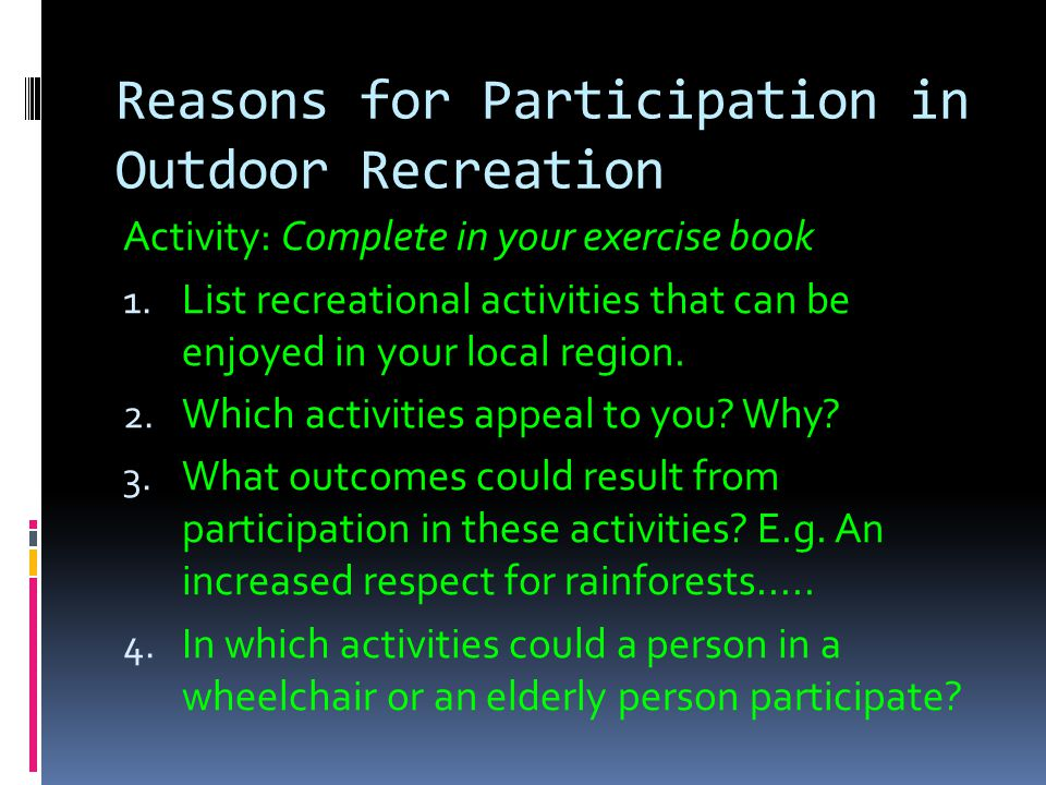 Reasons for Participation in Outdoor Recreation Health and Fitness Many outdoor recreation pursuits involve physical activity and can contribute to the development and maintenance of fitness.