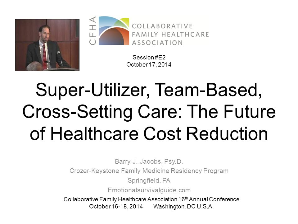 Super-Utilizer, Team-Based, Cross-Setting Care: The Future of Healthcare Cost Reduction Barry J.