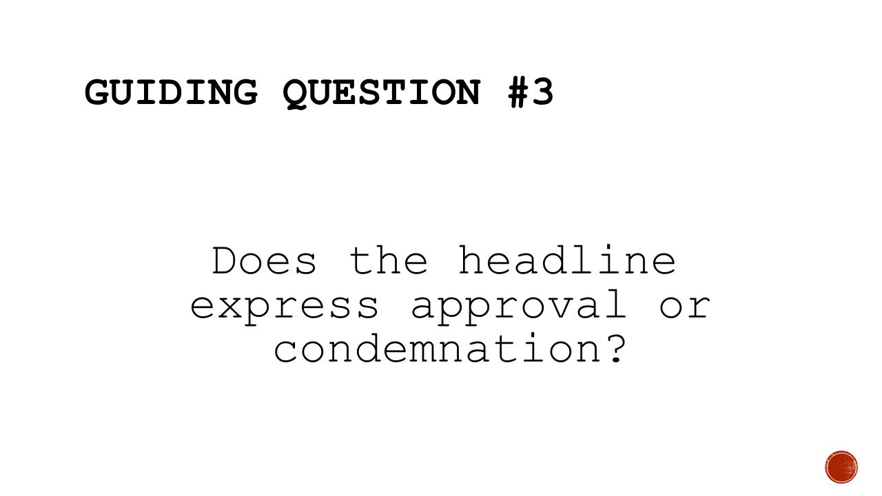GUIDING QUESTION #3 Does the headline express approval or condemnation?