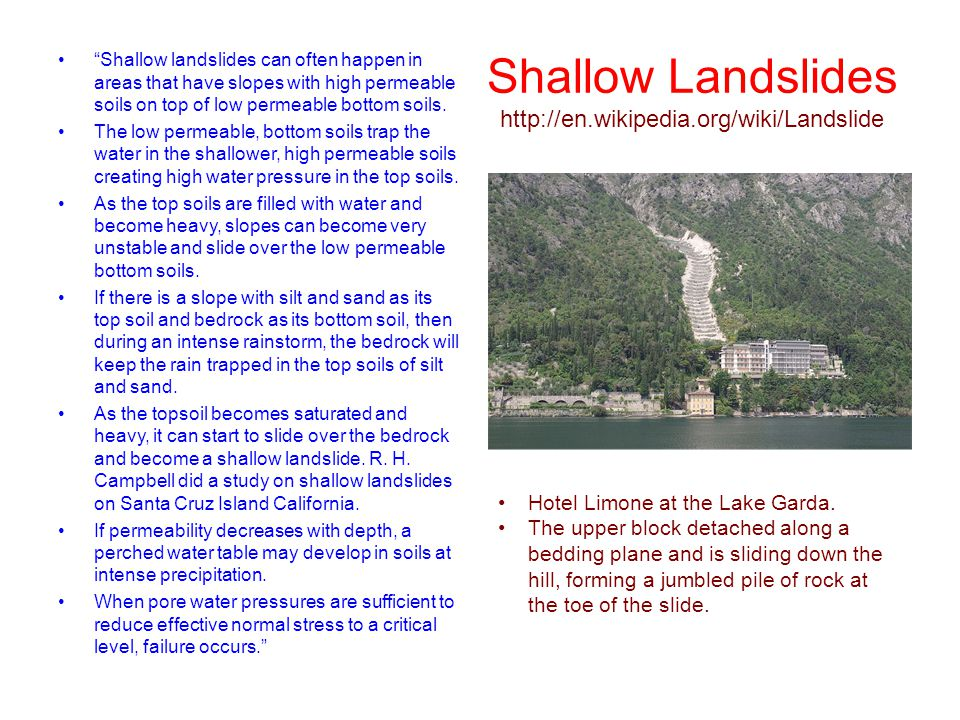 "Shallow Landslides http://en.wikipedia.org/wiki/Landslide ""Shallow landslides can often happen in areas that have slopes with high permeable soils on"