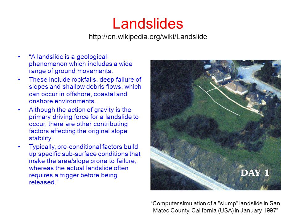 "Landslides http://en.wikipedia.org/wiki/Landslide ""A landslide is a geological phenomenon which includes a wide range of ground movements. These inclu"