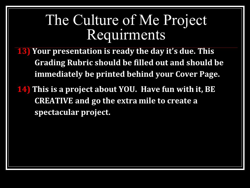 The Culture of Me Project Requirments 13) Your presentation is ready the day it's due.