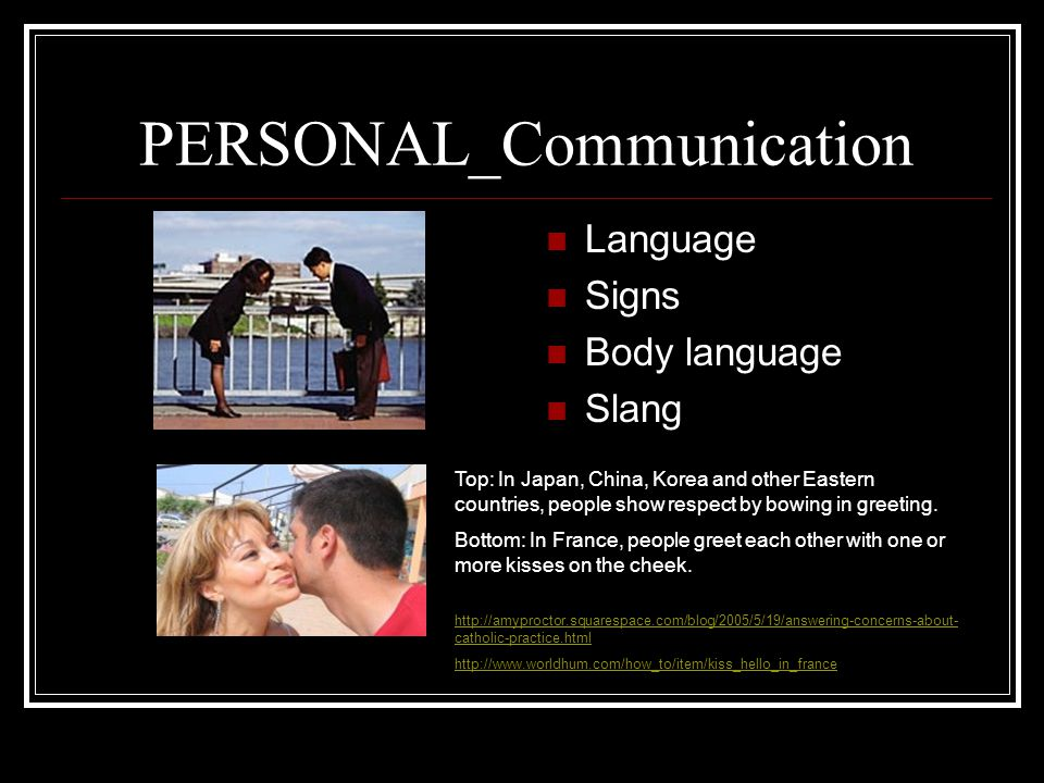 PERSONAL_Communication Language Signs Body language Slang Top: In Japan, China, Korea and other Eastern countries, people show respect by bowing in greeting.