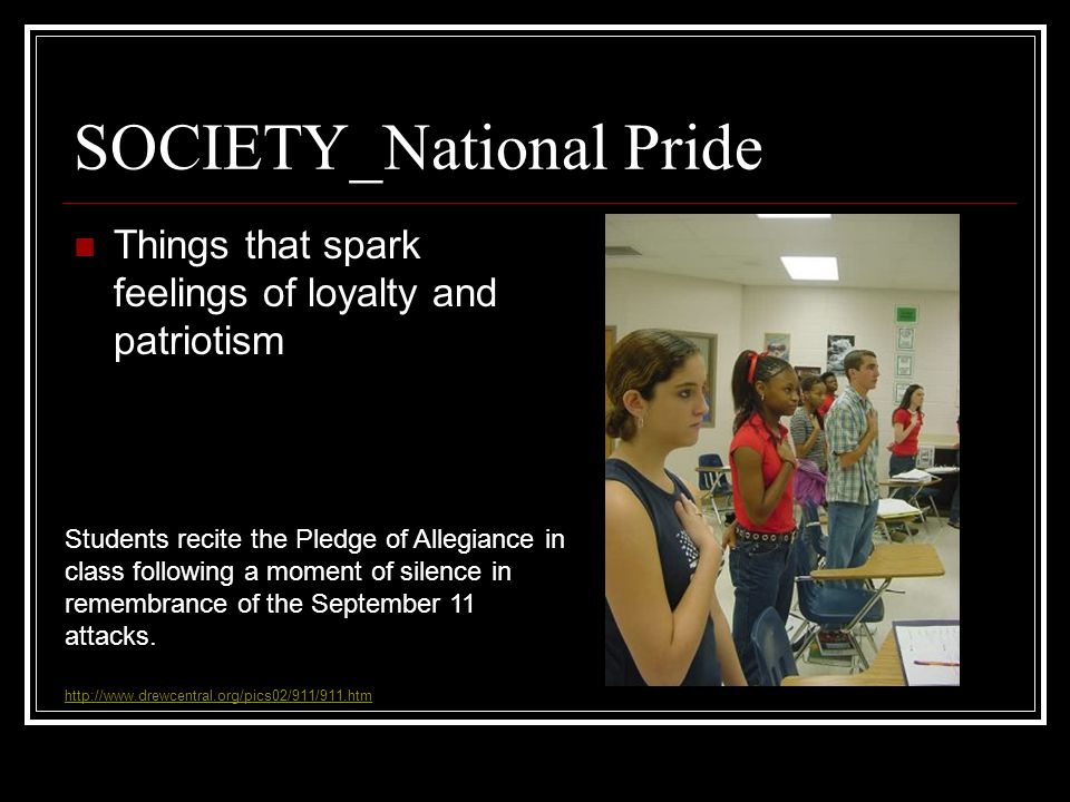 SOCIETY_National Pride Things that spark feelings of loyalty and patriotism Students recite the Pledge of Allegiance in class following a moment of silence in remembrance of the September 11 attacks.