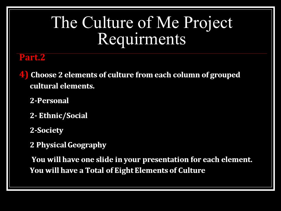 The Culture of Me Project Requirments PART.2 Cont… 5) Put the elements in alphabetical order on the Table of Contents page that directly follows your cover page.