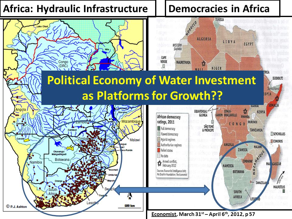 Economist, March 31 st – April 6 th, 2012, p 57 Democracies in AfricaAfrica: Hydraulic Infrastructure Political Economy of Water Investment as Platforms for Growth